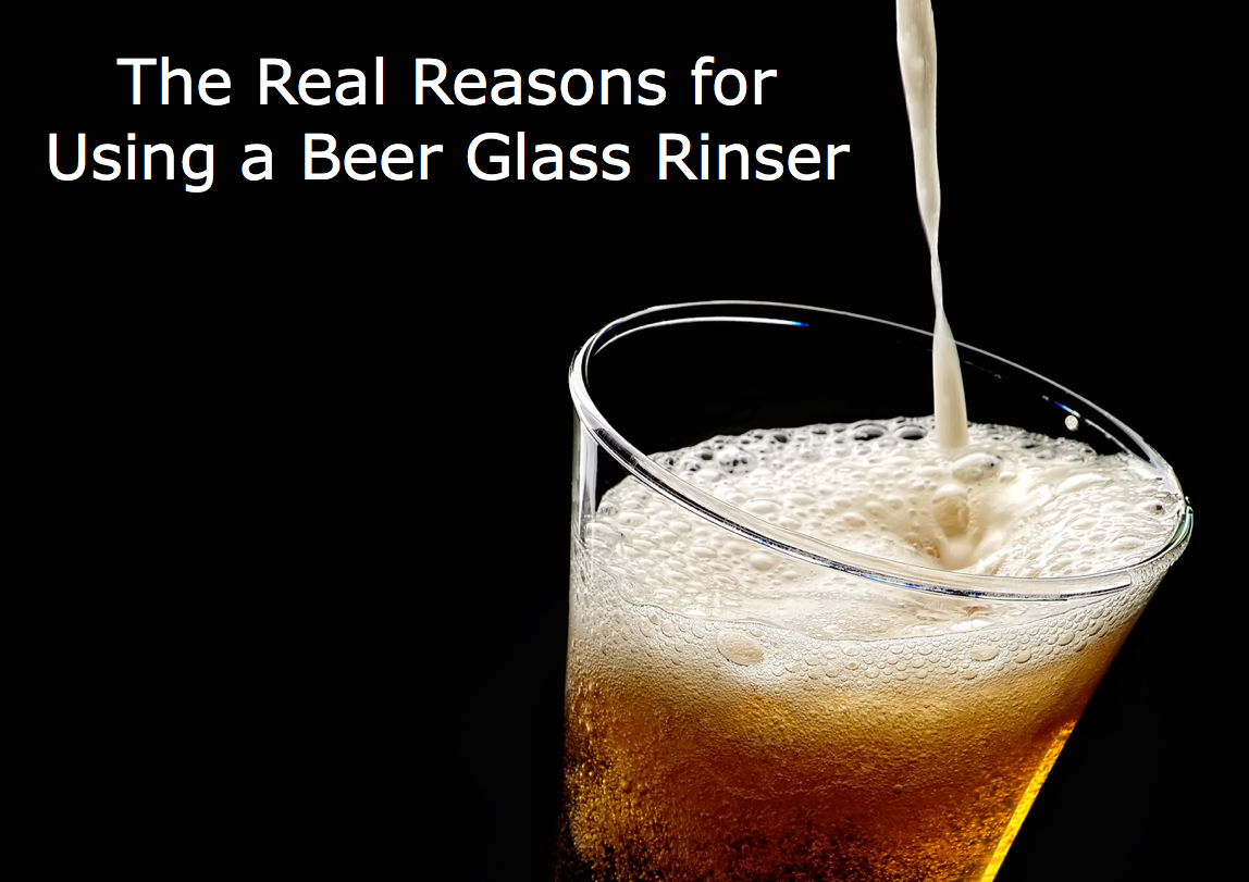 The Real Reasons for Using a Beer Glass Rinser